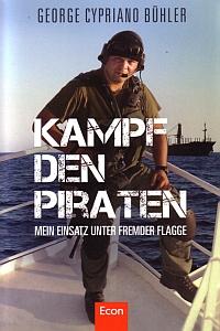 Kampf den Piraten Mein Einsatz unter fremder Flagge von George Cypriano Bühler, Econ Verlag