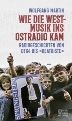 Wie die Westmusik ins Ostradio kam von Wolfgang Martin. Bild und Heimat Verlag by ReiseTravel.eu